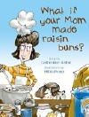 Book cover for What if Your Mom Made Raisin Buns